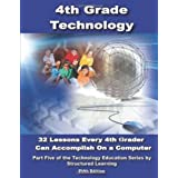 Fourth Grade Technology: 32 Lessons Every Fourth Grader Can Accomplish on a Computer ~ Structured Learning It...
