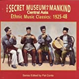 The Secret Museum of Mankind: Music of Central Asia, 1925-1948 Various Artists