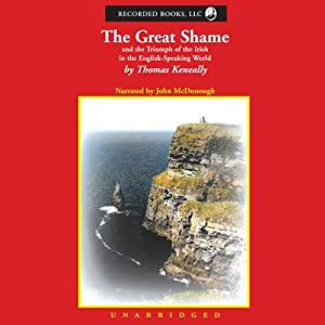 The Great Shame: And the Triumph of the Irish in the English-Speaking World | [Thomas Keneally]