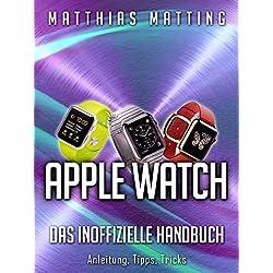 Apple Watch – das inoffizielle Handbuch. Anleitung, Tipps, Tricks (German Edition)