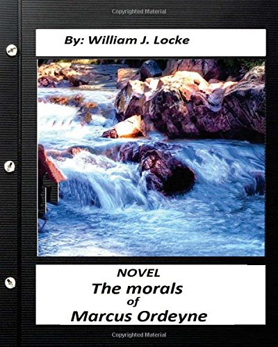 The morals of Marcus Ordeyne; a NOVEL By William J. Locke