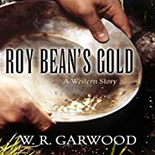 Roy Bean's Gold: A Western Story Audiobook by W. R. Garwood Narrated by Maxwell Glick