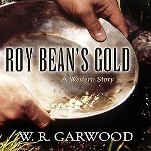 Roy Bean's Gold: A Western Story | [W. R. Garwood]