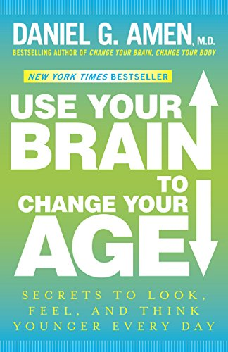 Use Your Brain to Change Your Age: Secrets to Look, Feel, and Think Younger Every Day cover