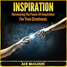 Inspiration: Harnessing the Power of Inspiration for True Greatness (       UNABRIDGED) by Ace McCloud Narrated by Joshua Mackey