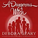 A Dangerous Witch: Witch Central Series, Book 3 Audiobook by Debora Geary Narrated by Martha Harmon Pardee