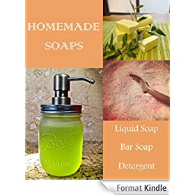 Homemade Soap Making - Simple DIY Recipes for Bar, Liquid, Dishwasher Soaps, Shampoo, Gels, & Detergent (English Edition)