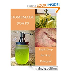 Homemade Soap Making - Simple DIY Recipes for Bar, Liquid, Dishwasher Soaps, Shampoo, Gels, & Detergent