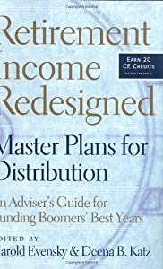 Retirement Income Redesigned: Master Plans for Distribution -- An Adviser's Guide for Funding Boomers' Best Years from Bloomberg Press