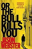Or the Bull Kills You: (Max C�mara 1)