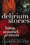 Lauren Oliver Delirium Stories: Hana, Annabel, & Raven