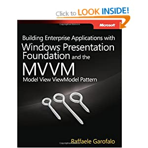 Building Enterprise Applications with Windows Presentation Foundation and the Model View ViewModel (MVVM) Pattern