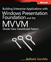 Building Enterprise Applications with Windows Presentation Foundation and the Model View ViewModel Pattern ebook download