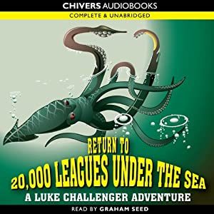 Return to 20,000 Leagues Under the Sea: A Luke Challenger Adventure | [Steve Barlow, Steve Skidmore]