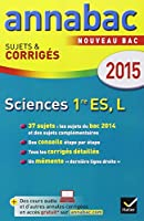 Annales Annabac 2015 Sciences 1re ES, L: sujets et corrigés du bac - Première ES, L