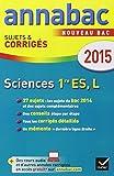 Annales Annabac 2015 Sciences 1re ES, L: sujets et corrigés du bac - Première ES, L...