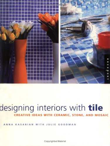 Designing Interiors With Tile: Creative Ideas in Ceramic, Stone, and Mosaic