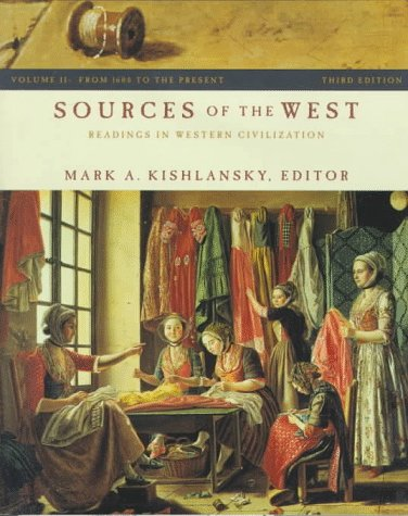 Sources of the West: Readings in Western Civilization : Volume II: From 1600 to the Present, Mark A. Kishlansky