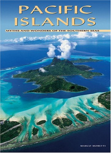 Pacific Islands: Myths and Wonders of the Southern Seas, Moretti, Marco