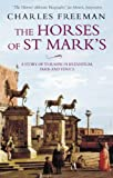 The Horses of St. Marks: A Story of Triumph in Byzantium, Paris and Venice (0349115451) by Freeman, Charles