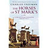 The Horses Of St Marks: A Story of Triumph in Byzantium, Paris and Veniceby Charles Freeman