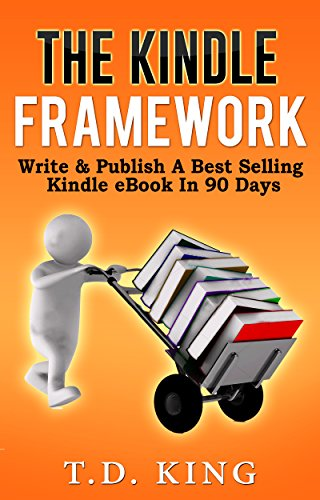 The Kindle Framework: Write & Publish A Best Selling Kindle eBook In 90 Days