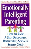 Emotionally Intelligent Parenting: How to Raise a Self-disciplined, Responsible, Socially Skilled Child (0340738790) by Elias, Maurice J.