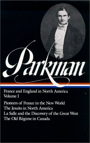 Francis Parkman : France and England North America (Library of America Series), DAVID LEVIN