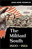 The Militant South, 1800-1861 (0252070690) by Franklin, John Hope