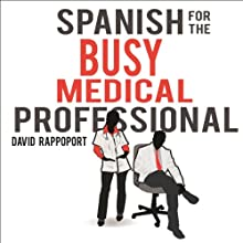 Spanish for the Busy Medical Professional Audiobook by David Rappoport Narrated by Hadassah Davids