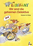 Lesefant - Wir sind die geheimen Detektive - Brigitte Kolloch