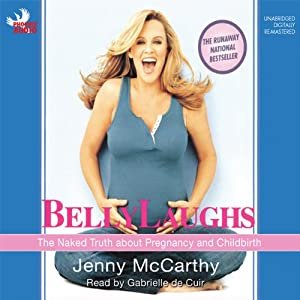 Belly Laughs: The Naked Truth about Pregnancy and Childbirth | [Jenny McCarthy]