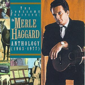 MERLE HAGGARD - The Lonesome Fugitive: The Merle Haggard Anthology - Zortam Music