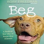 Beg: A Radical New Way of Regarding Animals | [Rory Freedman]