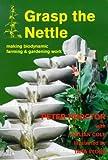 Grasp the Nettle: Making Biodynamic Farming and Gardening Work
