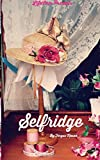 Selfridge: The Life and Times of Harry Gordon Selfridge