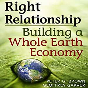 Right Relationship: Building a Whole Earth Economy | [Peter G. Brown, Geoffrey Garver]