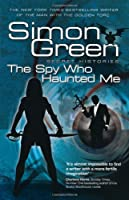 The Spy Who Haunted Me: Secret Histories Book 3: Spy Who Haunted Me Bk. 3