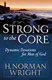 Strong to the Core: Dynamic Devotions for Men of God (0736924507) by Wright, H. Norman