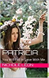 PATRICIA: You Will Fall In Love With Me