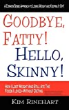 Goodbye, Fatty! Hello, Skinny!