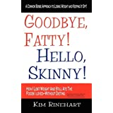 Goodbye, Fatty! Hello, Skinny! How I Lost Weight and Still Ate the Foods I Loved-Without Dietingby Kim Rinehart
