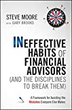 img - for Ineffective Habits of Financial Advisors (and the Disciplines to Break Them): A Framework for Avoiding the Mistakes Everyone Else Makes book / textbook / text book