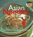 : Asian Noodles: Deliciously Simple Dishes To Twirl, Slurp, And Savor