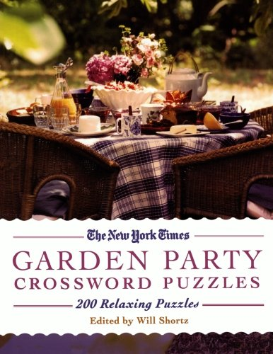 The New York Times Garden Party Crossword Puzzles: 200 Relaxing Puzzles (New York Times Crossword Puzzle)