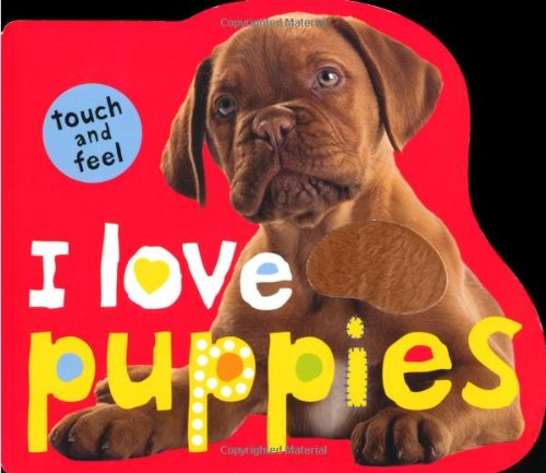 I Love Puppies (Touch and Feel)