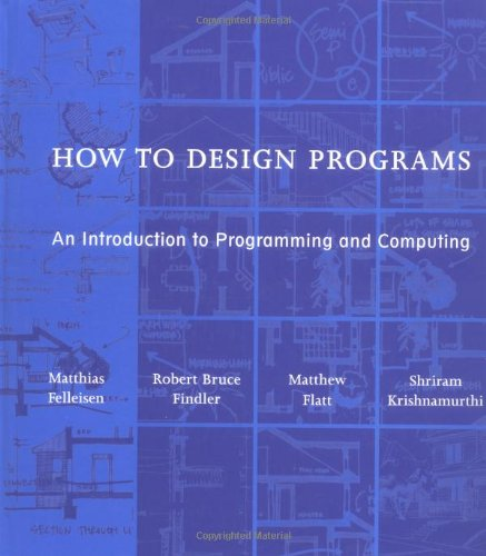 How to Design Programs: An Introduction to Programming and Computing