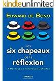 Les six chapeaux de la r�flexion: La m�thode de r�f�rence mondiale