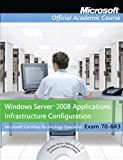 70-643: Windows Server 2008 Applications Infrastructure Configuration with Lab Manual (Microsoft Official Academic Course Series) Microsoft Official Academic Course
