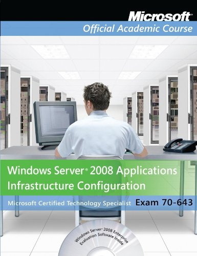Exam 70-643: Windows Server 2008 Applications Infrastructure Configuration with Lab Manual Set (Microsoft Official Academic Course Series)